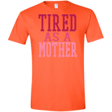 726 Tired As A Mother G640 Gildan Softstyle T-Shirt, T-Shirts, Whip Me Wear Fashion & T-Shirts
