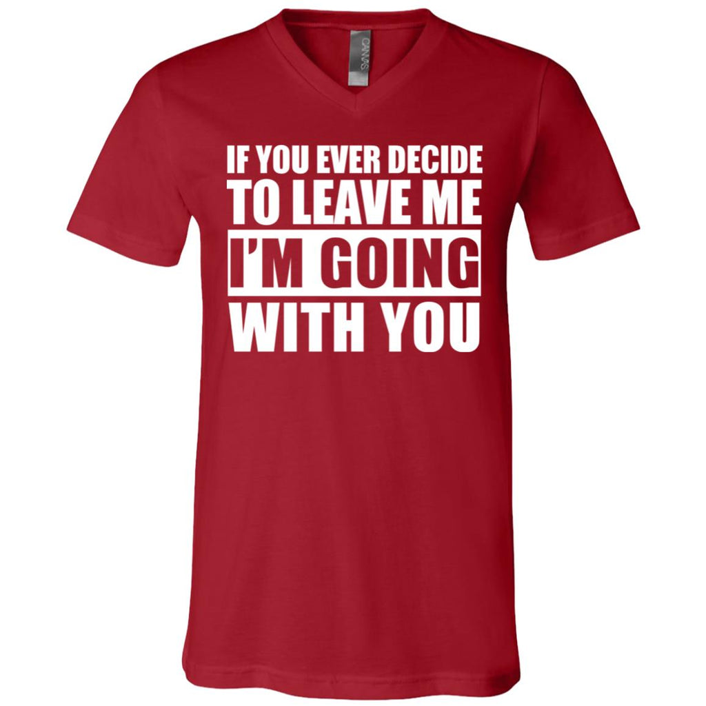 296 Leave Me I'm Going With You 3005 Bella + Canvas Unisex Jersey SS V-Neck T-Shirt, T-Shirts, Whip Me Wear Fashion & T-Shirts
