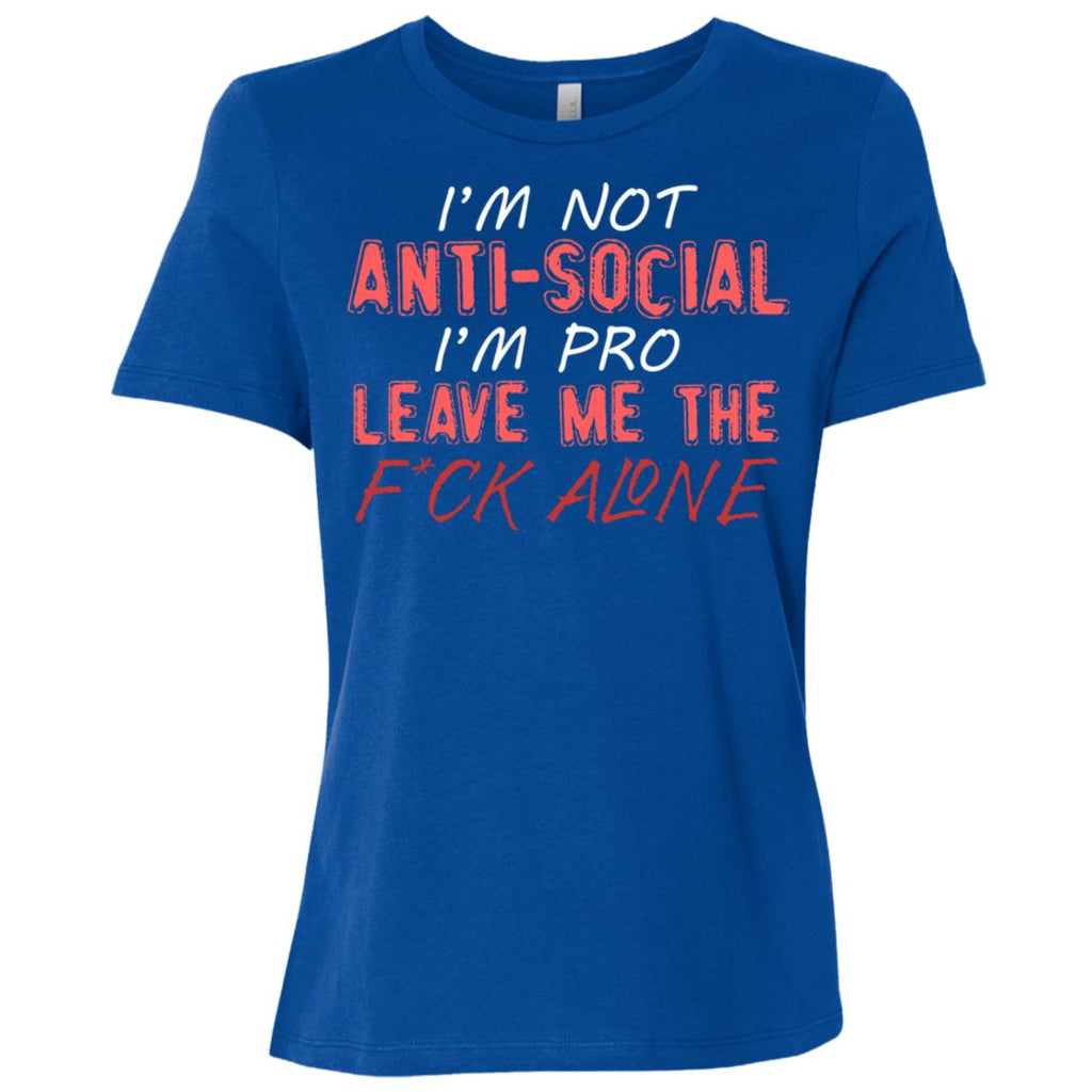 763 I'm Not Anti Social I'm Pro Leave Me The Fuck Alone B6400 Bella + Canvas Ladies' Relaxed Jersey Short-Sleeve T-Shirt, T-Shirts, Whip Me Wear Fashion & T-Shirts
