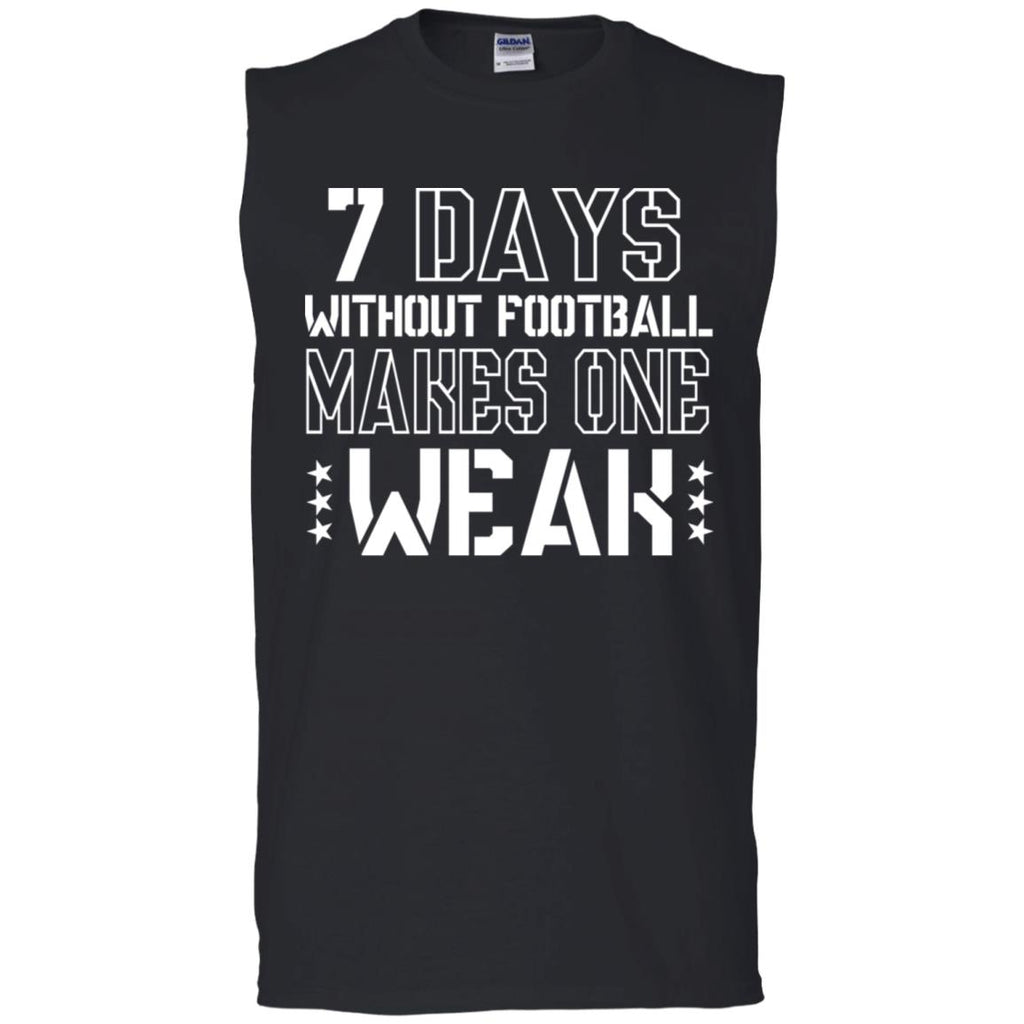 266 Weak Without Football G270 Gildan Men's Ultra Cotton Sleeveless T-Shirt, T-Shirts, Whip Me Wear Fashion & T-Shirts