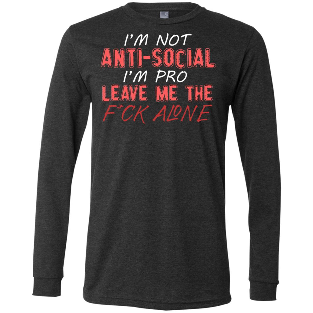 763 I'm Not Anti Social I'm Pro Leave Me The Fuck Alone 3501 Bella + Canvas Men's Jersey LS T-Shirt, T-Shirts, Whip Me Wear Fashion & T-Shirts