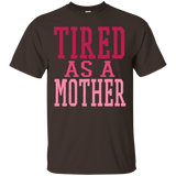 726 Tired As A Mother G200 Gildan Ultra Cotton T-Shirt, T-Shirts, Whip Me Wear Fashion & T-Shirts