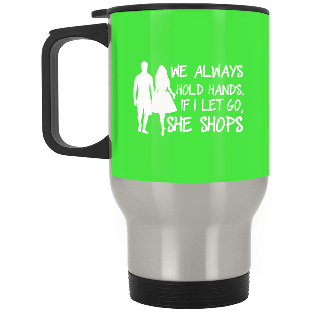 465 We Always Hold Hands If I Let Go She Shop XP8400S Silver Stainless Travel Mug, Drinkware, Whip Me Wear Fashion & T-Shirts