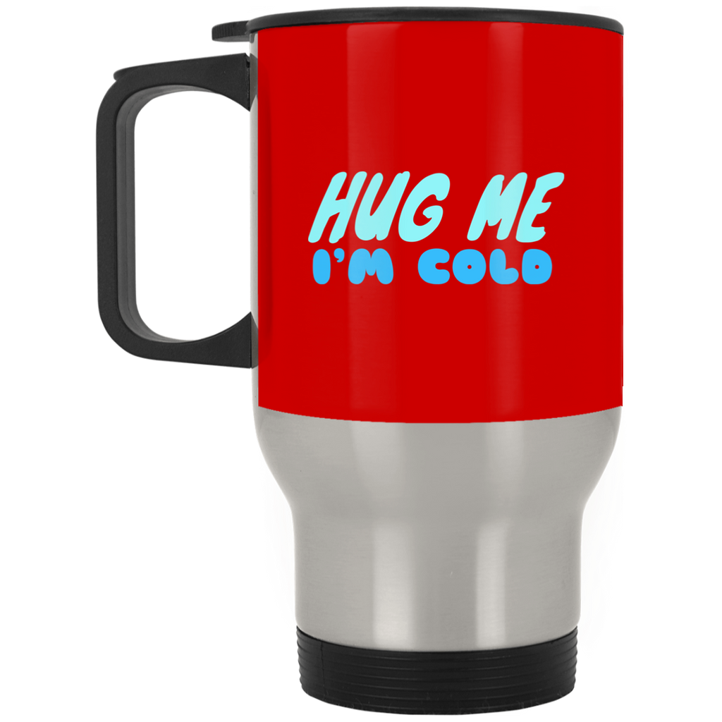649 Hug Me I'm Cold XP8400S Silver Stainless Travel Mug, Drinkware, Whip Me Wear Fashion & T-Shirts