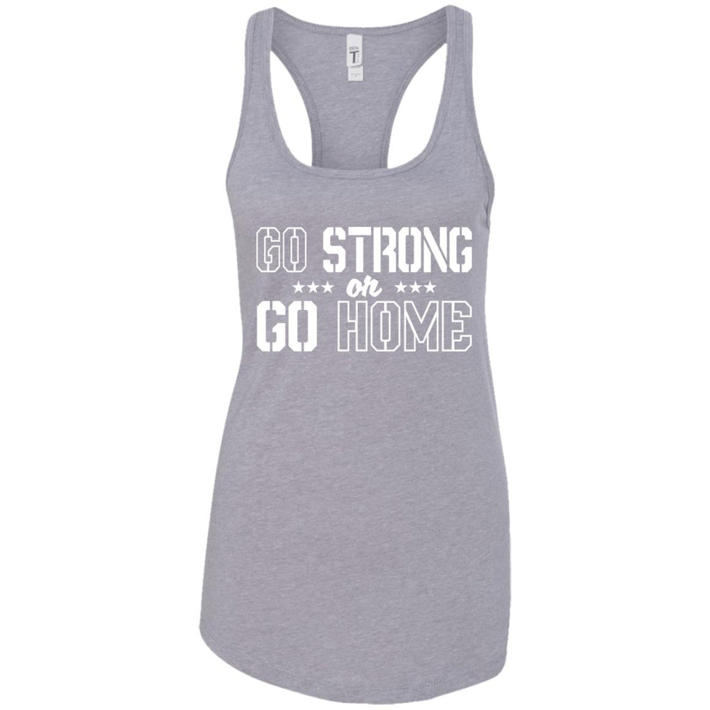 267 Go Strong Or Go Home NL1533 Next Level Ladies Ideal Racerback Tank, T-Shirts, Whip Me Wear Fashion & T-Shirts