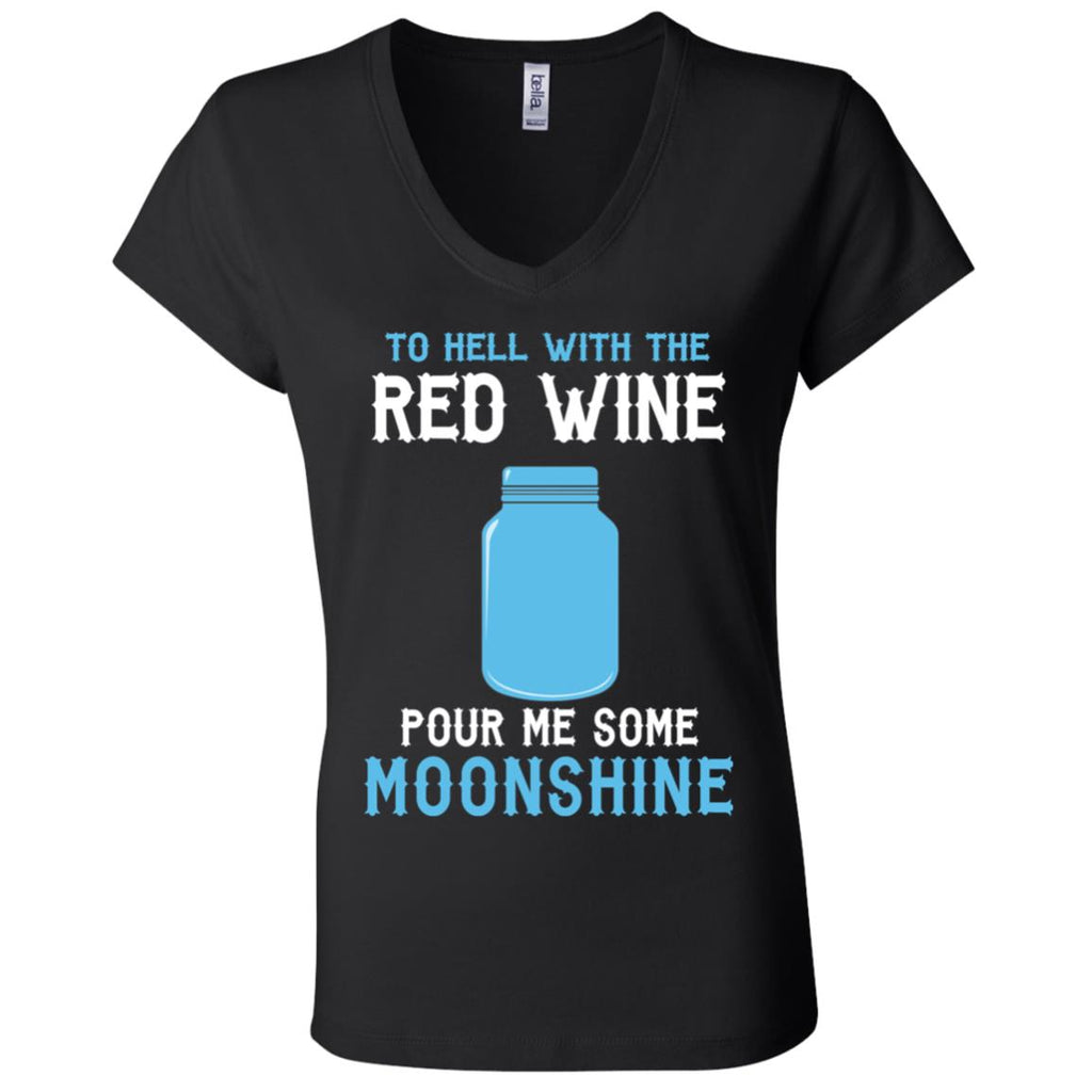 W20 Hell With Red Wine Pour Moonshine B6005 Ladies' Jersey V-Neck T-Shirt, T-Shirts, Whip Me Wear Fashion & T-Shirts