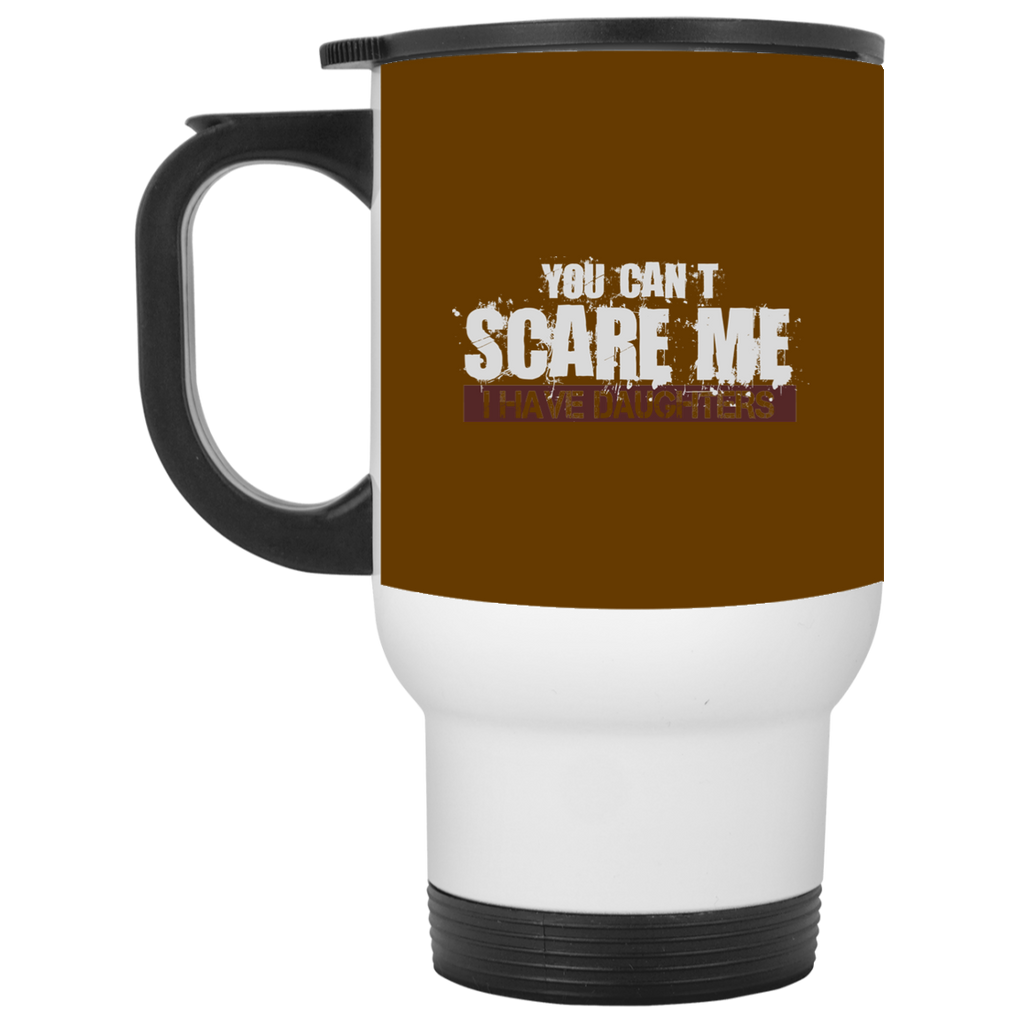 691 You Can't Scare Me I Have Daughters XP8400W White Travel Mug, Drinkware, Whip Me Wear Fashion & T-Shirts