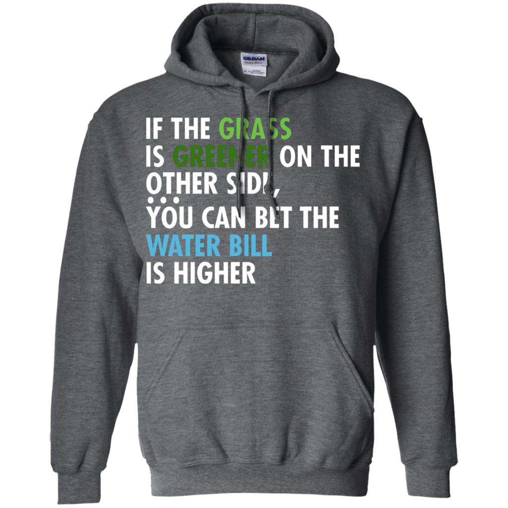 19 Grass Is Greener Water Bill Is Higher G185 Gildan Pullover Hoodie 8 oz., Sweatshirts, Whip Me Wear Fashion & T-Shirts