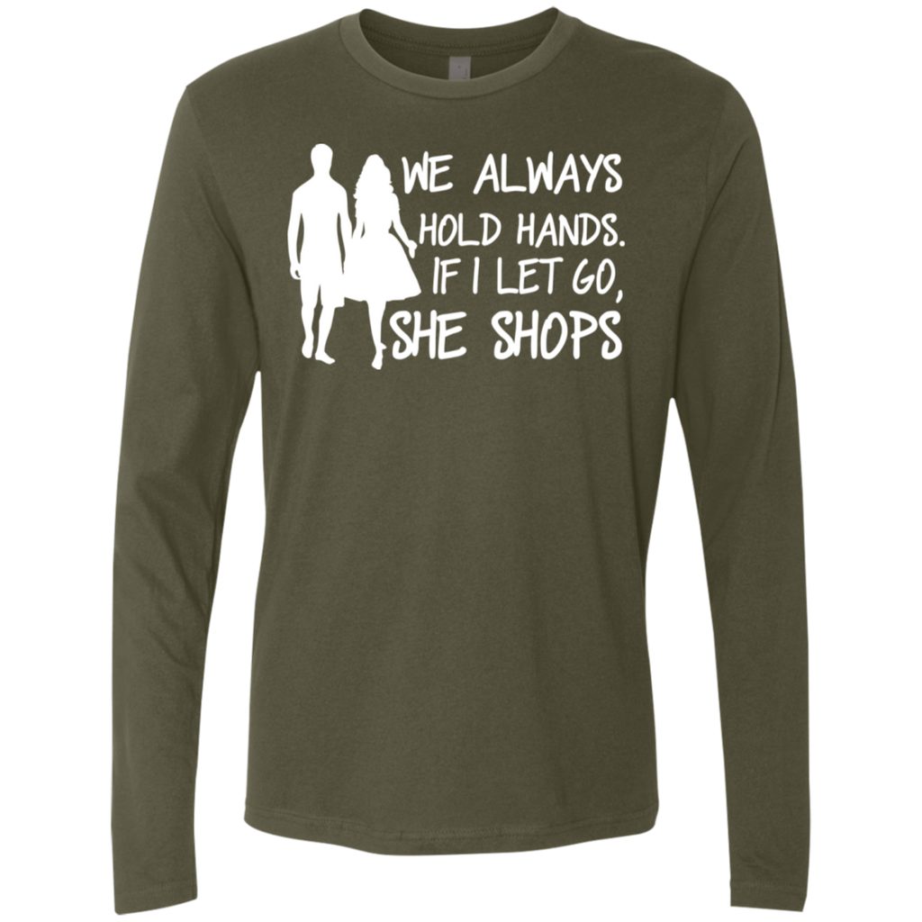 465 We Always Hold Hands If I Let Go She Shop NL3601 Next Level Men's Premium LS, T-Shirts, Whip Me Wear Fashion & T-Shirts