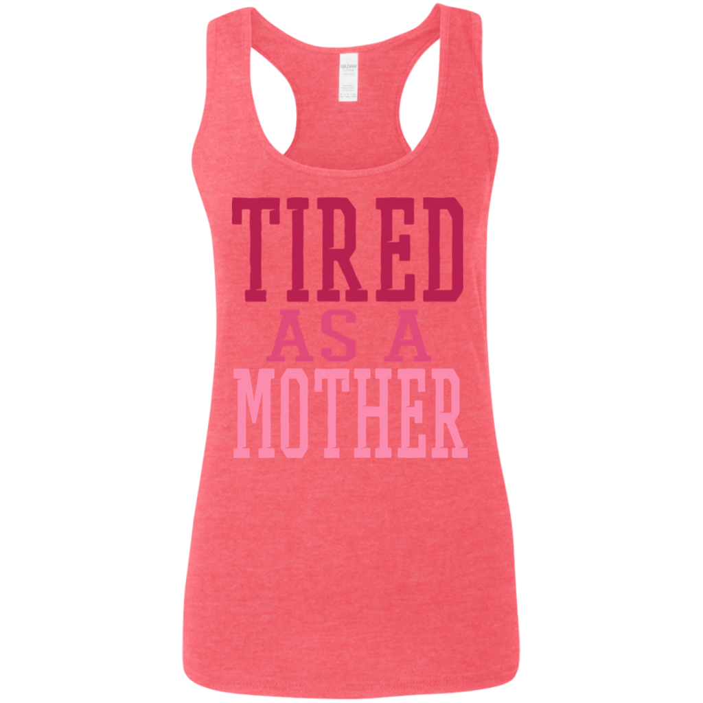 726 Tired As A Mother G645RL Gildan Ladies' Softstyle Racerback Tank, T-Shirts, Whip Me Wear Fashion & T-Shirts