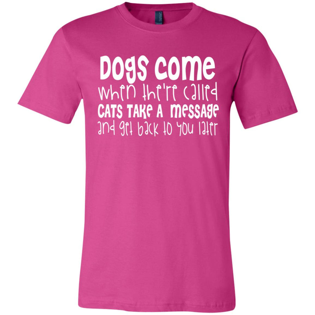 90 Dogs Come When There Called Cats Take A Message 3001C Bella + Canvas Unisex Jersey Short-Sleeve T-Shirt, T-Shirts, Whip Me Wear Fashion & T-Shirts