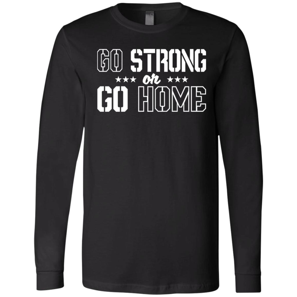 267 Go Strong Or Go Home 3501 Bella + Canvas Men's Jersey LS T-Shirt, T-Shirts, Whip Me Wear Fashion & T-Shirts