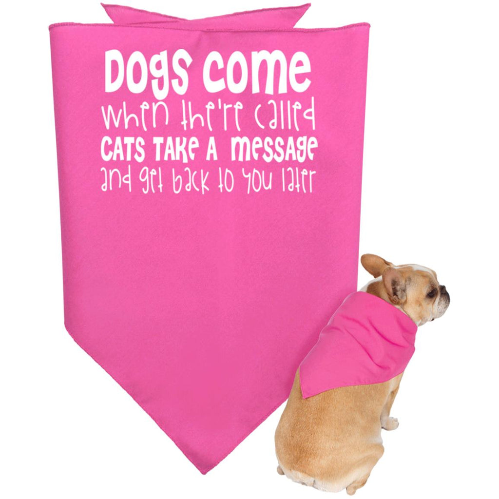 90 Dogs Come When Called Cats Take A Message  3905 Doggie Bandana, Pet Accessories, Whip Me Wear Fashion & T-Shirts