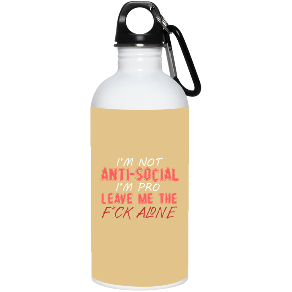 763 I'm Not Anti Social I'm Pro Leave Me The Fuck Alone 23663 20 oz. Stainless Steel Water Bottle, Drinkware, Whip Me Wear Fashion & T-Shirts