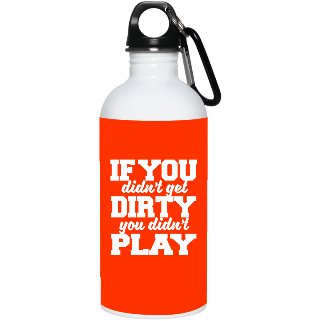 65 Dirty Didn't Play 23663 20 oz. Stainless Steel Water Bottle, Drinkware, Whip Me Wear Fashion & T-Shirts
