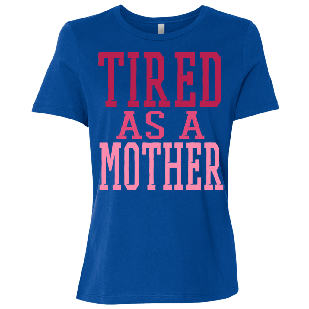 726 Tired As A Mother B6400 Bella + Canvas Ladies' Relaxed Jersey Short-Sleeve T-Shirt, T-Shirts, Whip Me Wear Fashion & T-Shirts