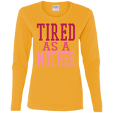726 Tired As A Mother G540L Gildan Ladies' Cotton LS T-Shirt, T-Shirts, Whip Me Wear Fashion & T-Shirts