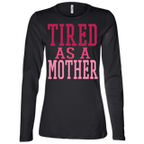 726 Tired As A Mother B6450 Bella + Canvas Ladies' Jersey LS Missy Fit, T-Shirts, Whip Me Wear Fashion & T-Shirts