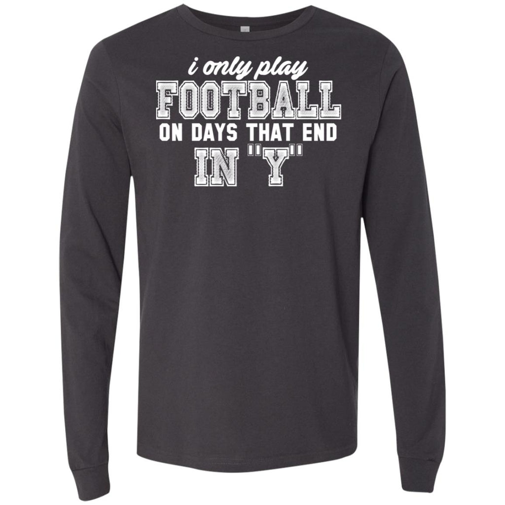 277 I Only Play Football 3501 Bella + Canvas Men's Jersey LS T-Shirt, T-Shirts, Whip Me Wear Fashion & T-Shirts