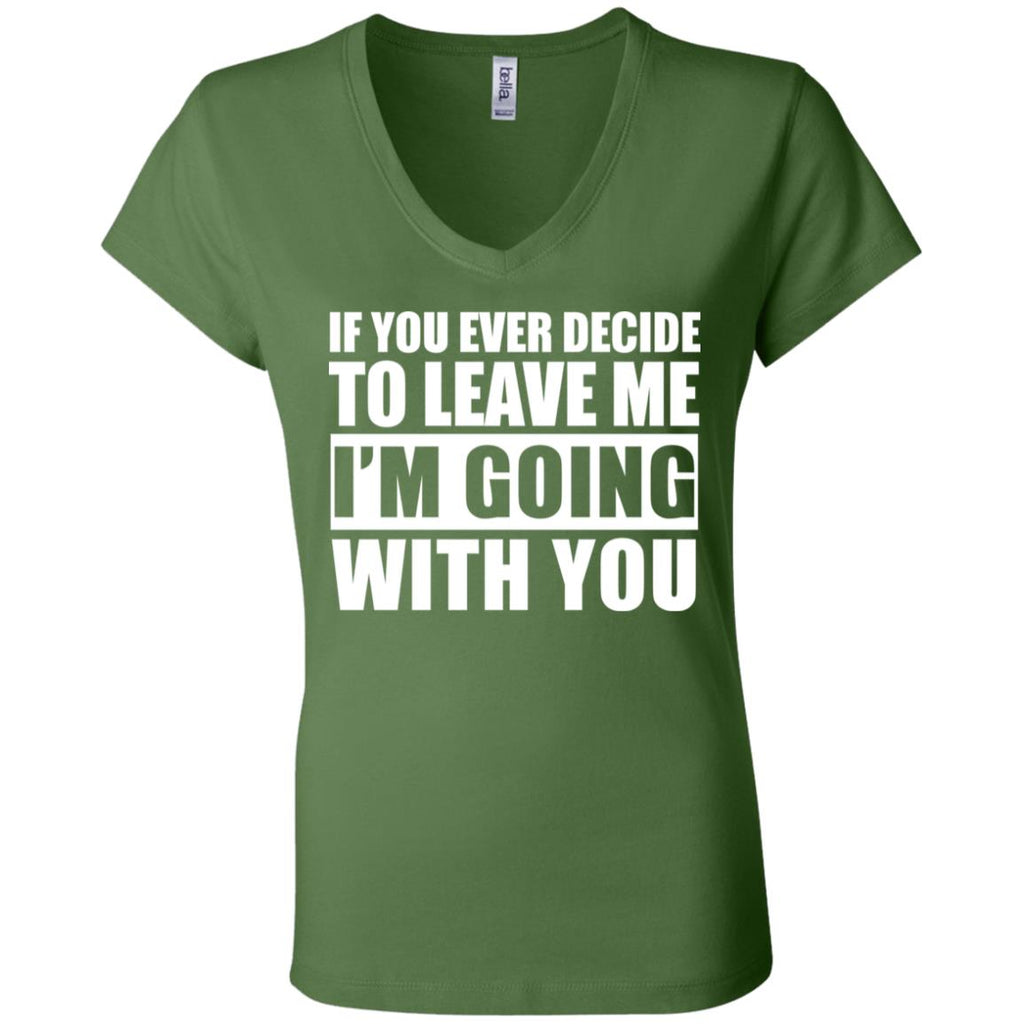 296 Leave Me I'm Going With You B6005 Bella + Canvas Ladies' Jersey V-Neck T-Shirt, T-Shirts, Whip Me Wear Fashion & T-Shirts