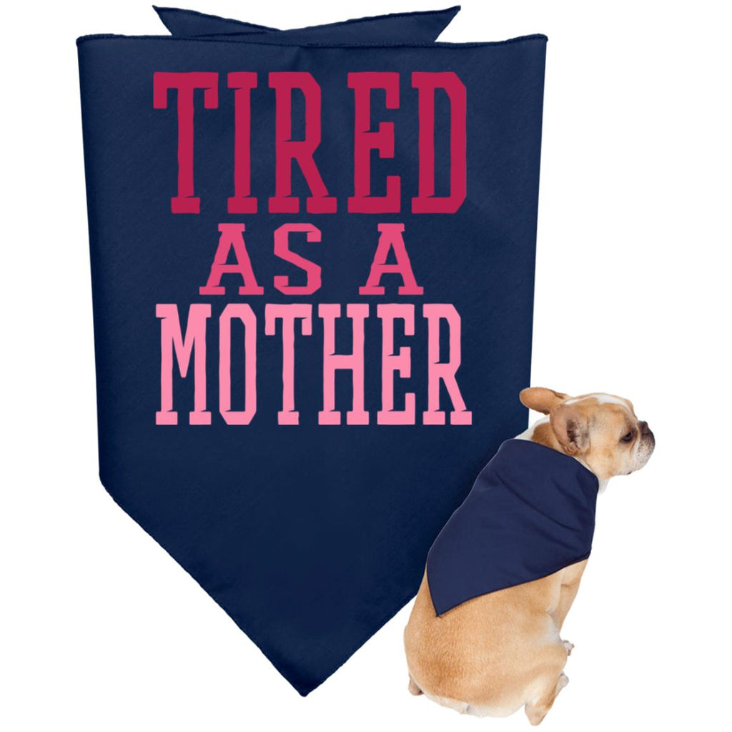 726 Tired As A Mother 3905 Doggie Bandana, Pet Accessories, Whip Me Wear Fashion & T-Shirts