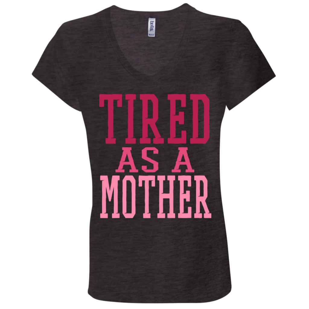726 Tired As A Mother B6005 Bella + Canvas Ladies' Jersey V-Neck T-Shirt, T-Shirts, Whip Me Wear Fashion & T-Shirts