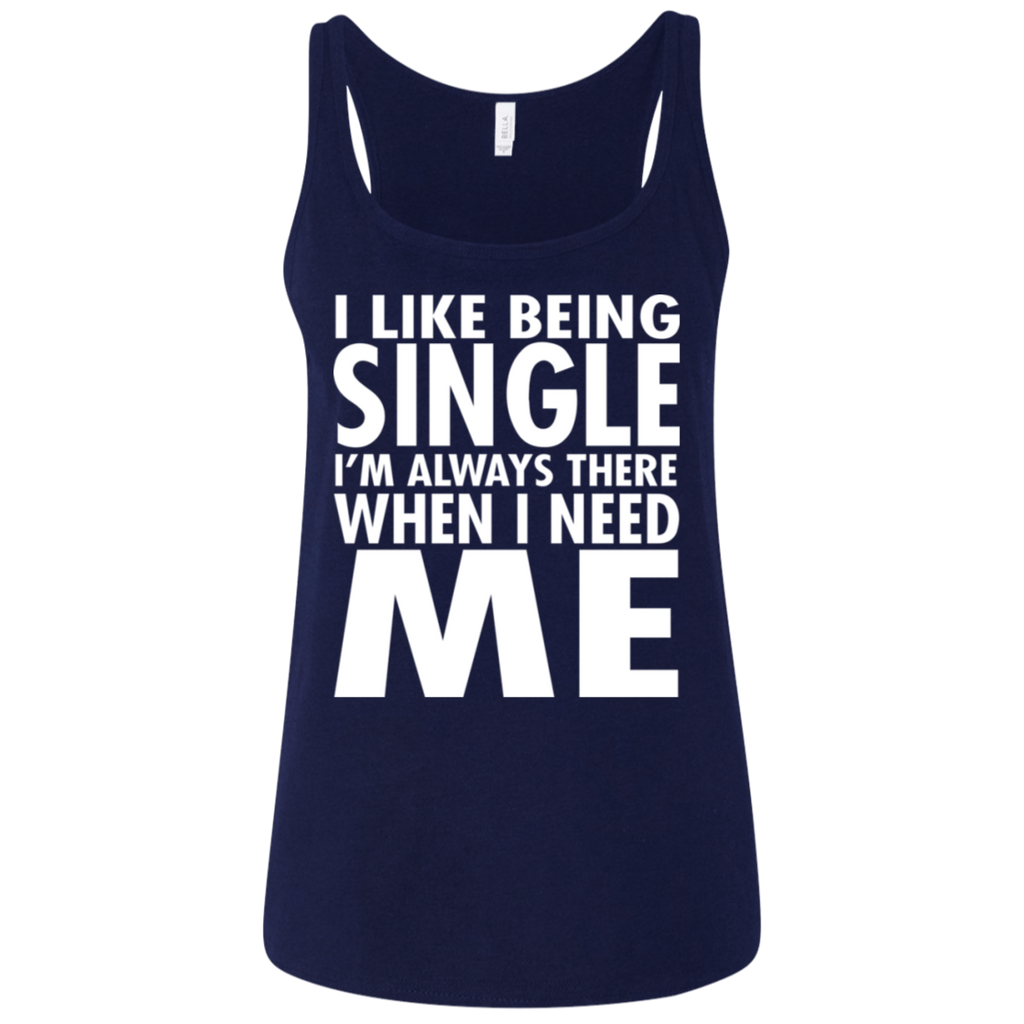 80 I Like Being Single I'm There When I Need Me 6488 Bella + Canvas Ladies' Relaxed Jersey Tank, T-Shirts, Whip Me Wear Fashion & T-Shirts