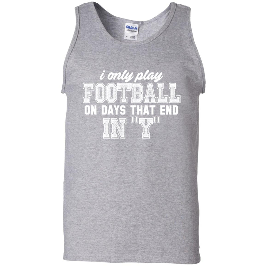 277 I Only Play Football G220 Gildan 100% Cotton Tank Top, T-Shirts, Whip Me Wear Fashion & T-Shirts