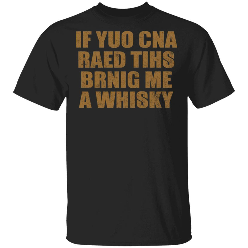 W17 If You Can Read This Bring Me Whiskey G500 Gildan 5.3 oz. T-Shirt, T-Shirts, Whip Me Wear Fashion & T-Shirts