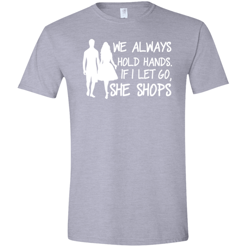 465 We Always Hold Hands If I Let Go She Shop G640 Gildan Softstyle T-Shirt, T-Shirts, Whip Me Wear Fashion & T-Shirts