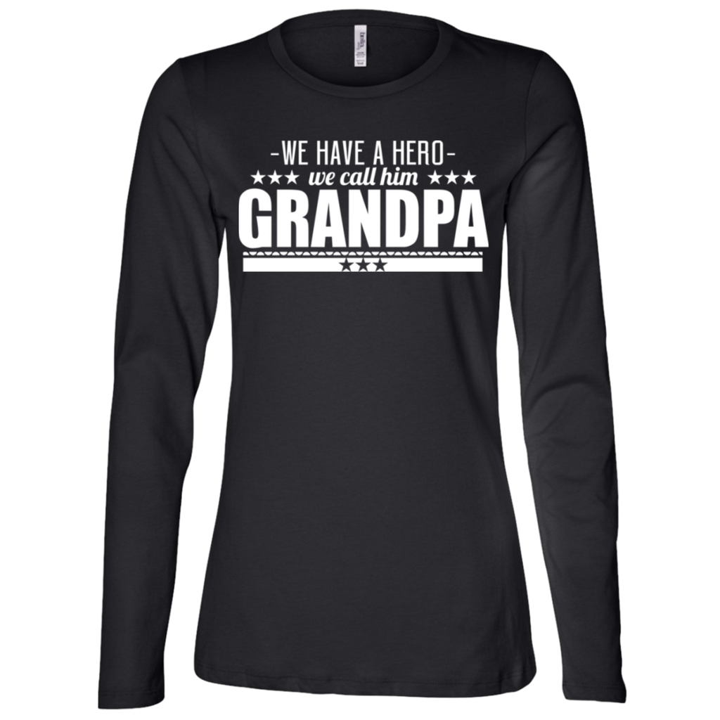 245 We Have A Hero We Call Him Grandpa B6450 Bella + Canvas Ladies' Jersey LS Missy Fit, T-Shirts, Whip Me Wear Fashion & T-Shirts