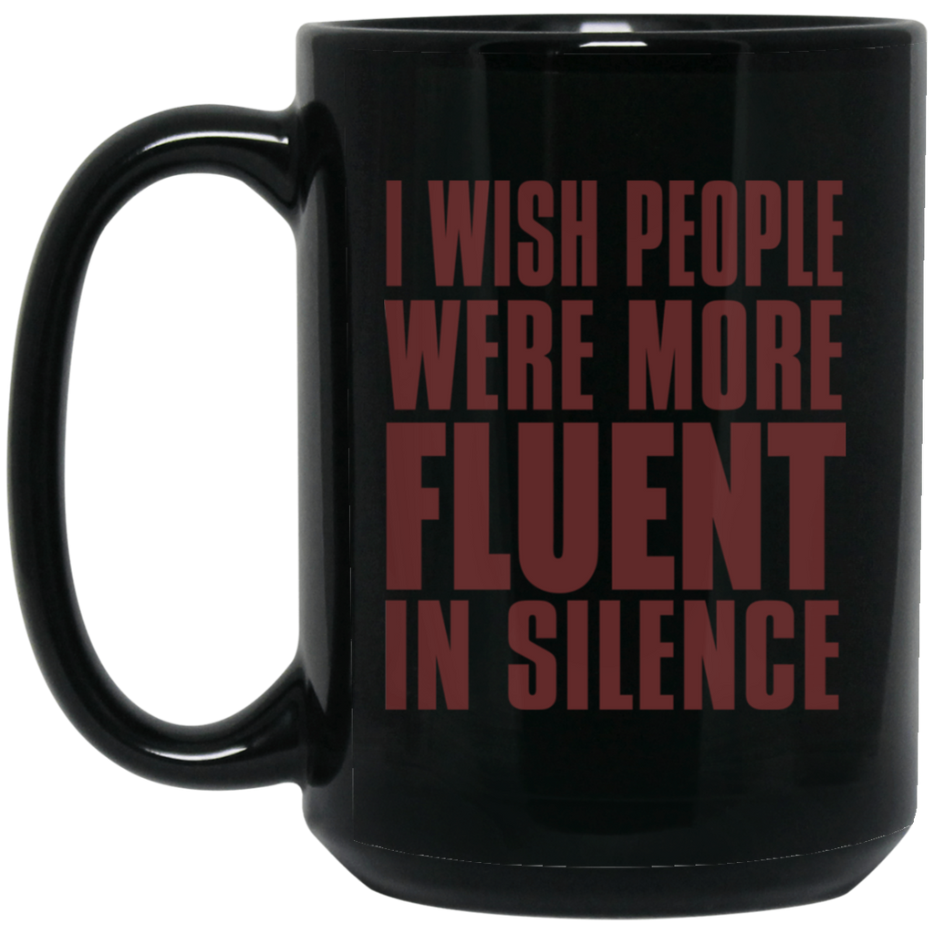 789 I Wish People Were More Fluent In Silence 15 oz. Black Mug, Drinkware, Whip Me Wear Fashion & T-Shirts
