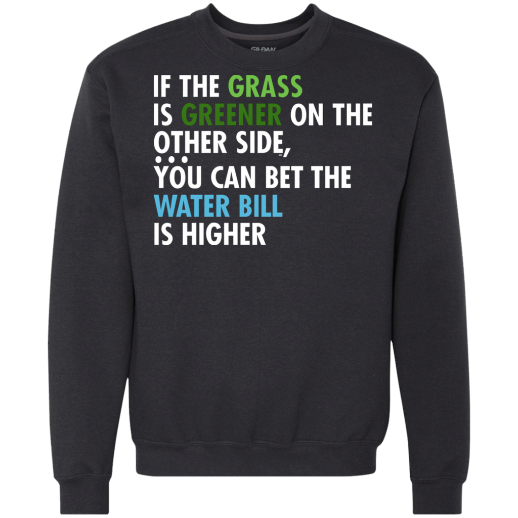 19 Grass Is Greener Water Bill Is Higher G920 Gildan Heavyweight Crewneck Sweatshirt 9 oz., Sweatshirts, Whip Me Wear Fashion & T-Shirts