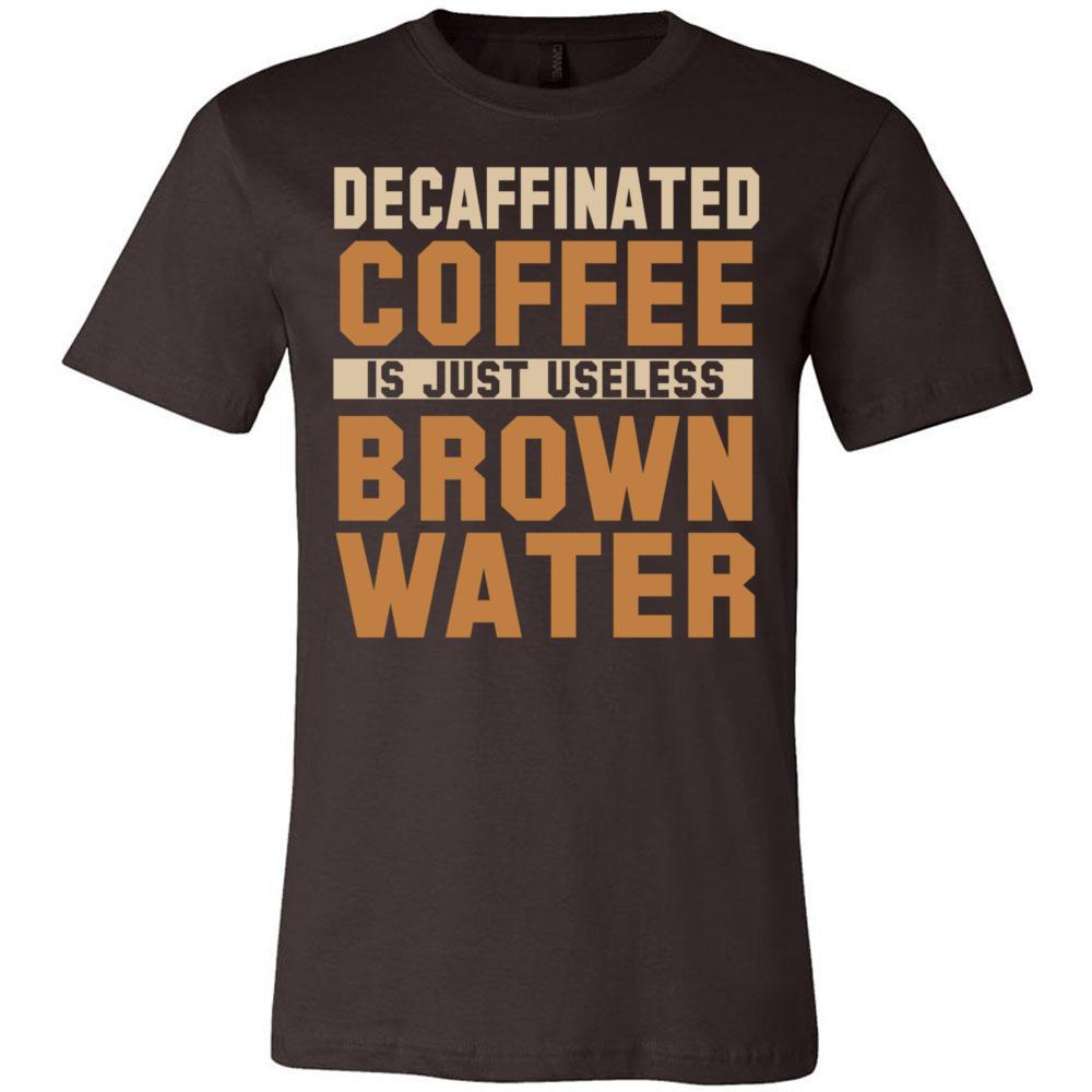 Decaf Coffee Brown Useless Water Coffee Tshirts Funny Tee - Unisex, Mens Short Sleeve Jersey Tee, T-Shirts, Whip Me Wear Fashion & T-Shirts