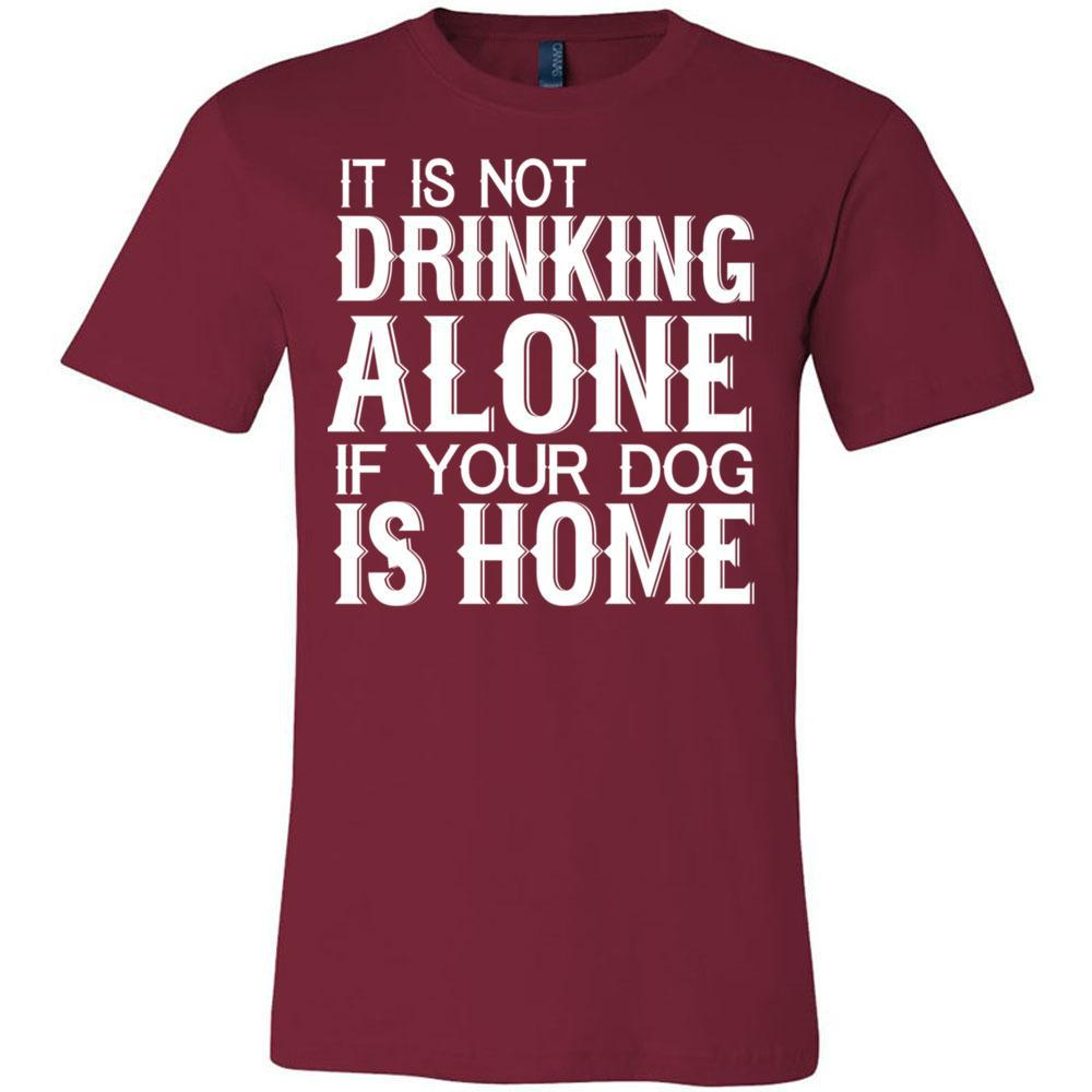 Dog Funny Tee Not Drinking Alone  Bella Canvas - Unisex Short Sleeve Jersey Tee, T-Shirts, Whip Me Wear Fashion & T-Shirts