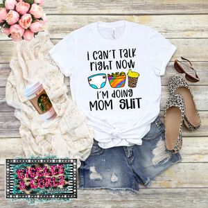 I CAN'T RIGHT NOW I'M DOING MOM SH*@ Graphic Tee