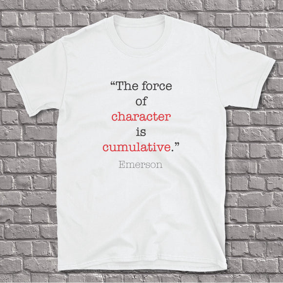 Character Is Cumulative Unisex Tee