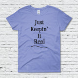 Just Keepin' It Real Women's Tee