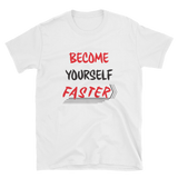 Become Yourself Faster Unisex Tee