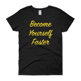 Become Yourself Faster Women's Tee