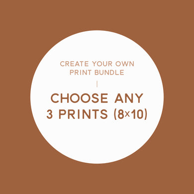 Choose 3 Prints (8 x 10)