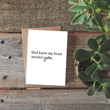 God Knew My Heart Needed You Greeting Card