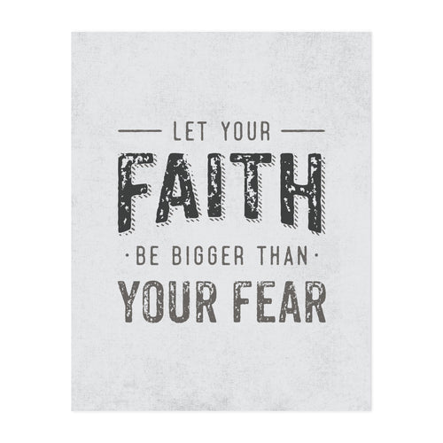 Let Your Faith Be Bigger Than Your Fear Art Print