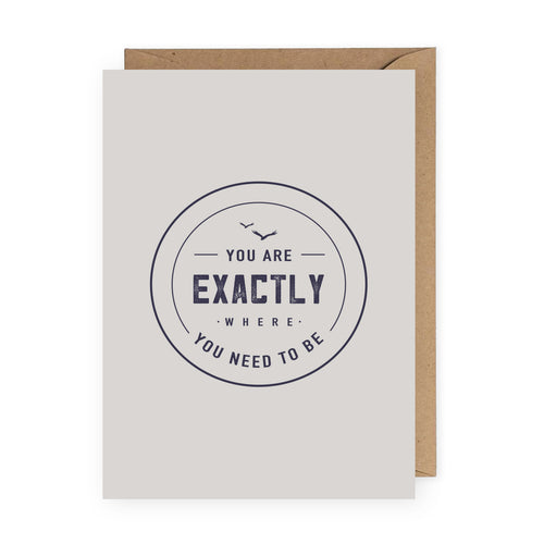 You Are Exactly Where You Need to Be Greeting Card