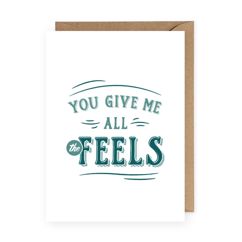 You Give Me All the Feels Greeting Card
