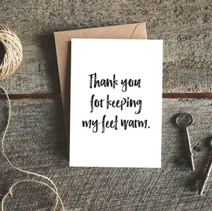 Thank You For Keeping My Feet Warm Greeting Card
