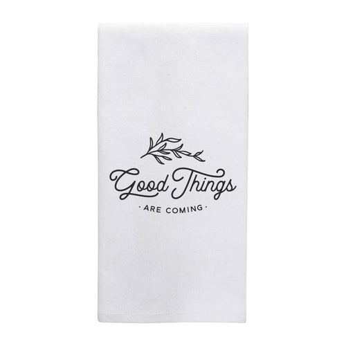 Good Things Are Coming Flour Sack Towel