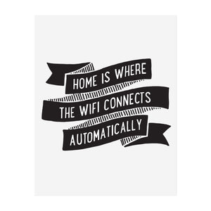 Home is Where the Wifi Connects Automatically Art Print