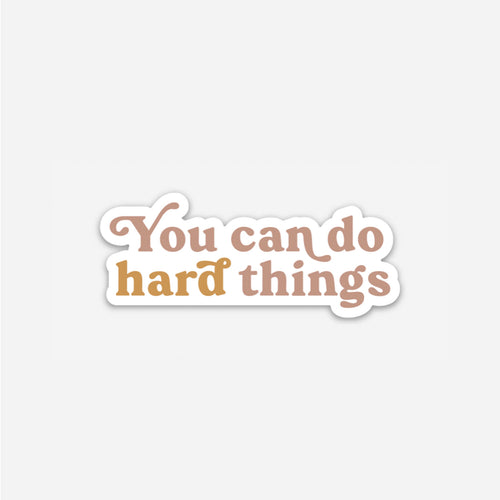 You Can Do Hard Things Sticker