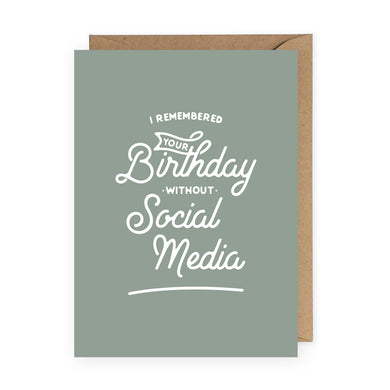I Remembered Your Birthday Without Social Media Greeting Card